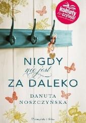 Okładka książki Nigdy nie jest za daleko Danuta Noszczyńska