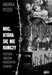 Okładka książki Noc, która się nie kończy. Historia obozów koncentracyjnych Andrea Pitzer