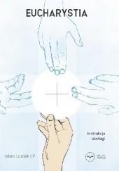 Okładka książki Eucharystia. Instrukcja obsługi Adam Szustak OP