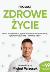 Okładka książki Projekt: Zdrowe życie Michał Wrzosek
