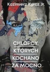 Okładka książki Chłopcy, których kochano za mocno Kazimierz Kyrcz jr