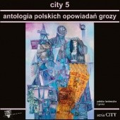 Okładka książki City 5. Antologia polskich opowiadań grozy