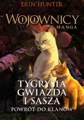 Okładka książki Tygrysia Gwiazda i Sasza. #3 Powrót do Klanów. Wojownicy. Manga 4 Erin Hunter