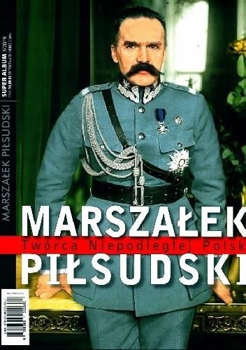 Okładka książki Marszałek Piłsudski Twórca Niepodległej Polski praca zbiorowa