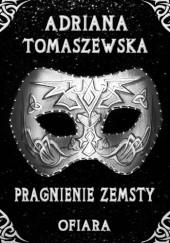 Okładka książki Pragnienie zemsty. Ofiara Adriana Tomaszewska