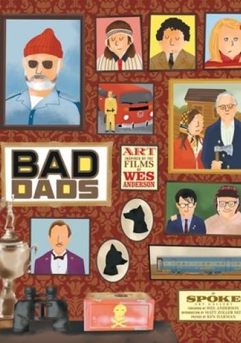 Okładka książki Bad Dads: Art Inspired by the Films of Wes Anderson Matt Zoller Seitz