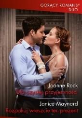 Okładka książki Dla czystej przyjemności, Rozpakuj wreszcie ten prezent Joanne Rock,Janice Maynard