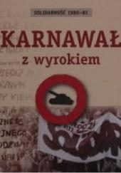 Okładka książki Karnawał z wyrokiem. Solidarność 1980-81