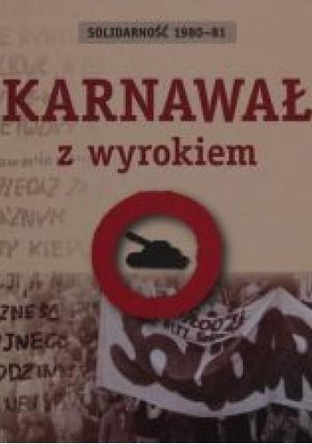 Okładka książki Karnawał z wyrokiem. Solidarność 1980-81 Agnieszka Dębska