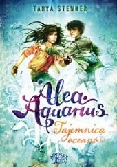 Okładka książki Alea aquarius. Tajemnice oceanów Tanya Stewner
