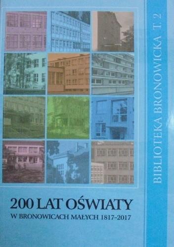 Okładka książki 200 lat oświaty w Bronowicach Małych 1817-2017 Barbara Miszczyk,praca zbiorowa