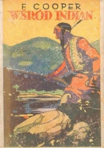 Okładka książki Wśród Indian: historja potomka wodza czerwonoskórych James Fenimore Cooper