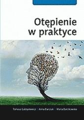 Okładka książki Otępienie w praktyce Anna Barczak,Tomasz Gabryelewicz,Maria Barcikowska