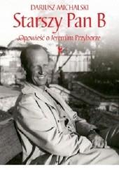 Okładka książki Starszy Pan B. Opowieść o Jeremim Przyborze Dariusz Michalski