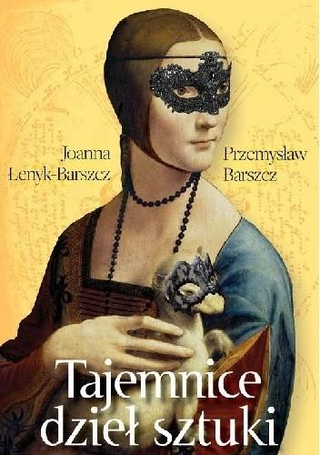 Okładka książki Tajemnice dzieł sztuki Przemysław Barszcz,Joanna Łenyk-Barszcz