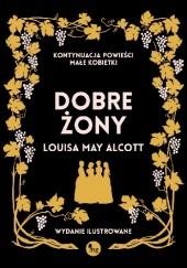 Okładka książki Dobre żony. Wydanie ilustrowane Louisa May Alcott