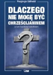 Okładka książki Dlaczego nie mogę być chrześcijaninem a tym bardziej katolikiem?