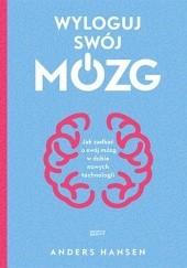 Okładka książki Wyloguj swój mózg. Jak zadbać o swój mózg w dobie nowych technologii Anders Hansen