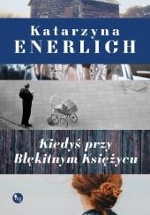 Okładka książki Kiedyś przy Błękitnym Księżycu Katarzyna Enerlich