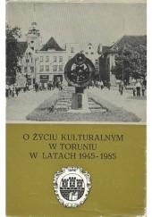 Okładka książki O życiu kulturalnym w Toruniu w latach 1945-1985