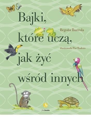 Okładka książki Bajki, które uczą, jak żyć wśród innych Begoña Ibarrola