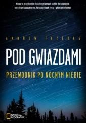 Okładka książki Pod Gwiazdami. Przewodnik po nocnym niebie Andrew Fazekas