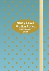 Okładka książki Nietypowa Matka Polka. Kalendarz 2020 Anna Szczepanek