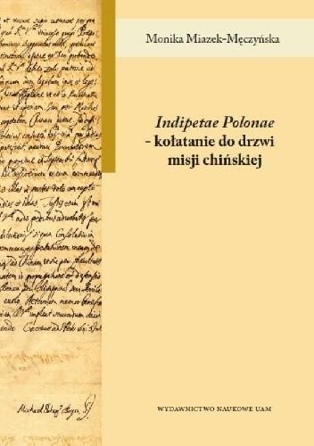 Okładka książki Indipetae Polonae – kołatanie do drzwi misji chińskiej Monika Miazek-Męczyńska