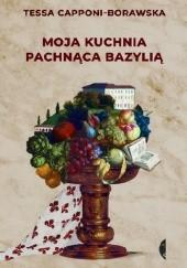 Okładka książki Moja kuchnia pachnąca bazylią Tessa Capponi-Borawska