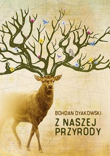 Okładka książki Z naszej przyrody Bohdan Dyakowski