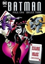 Okładka książki Batman. Szalona miłość i inne opowieści Bruce Timm,Paul Dini