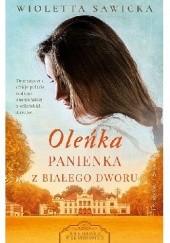 Okładka książki Oleńka. Panienka z Białego Dworu Wioletta Sawicka