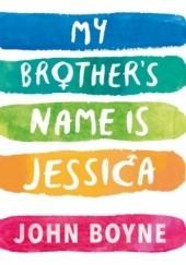 Okładka książki My Brothers Name is Jessica John Boyne