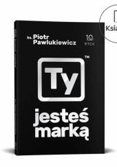 Okładka książki Ty jesteś marką Ks. Piotr Pawlukiewicz