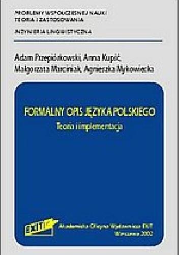 Okładka książki Formalny opis języka polskiego - Teoria i implementacja Anna Kupść,Agnieszka Mykowiecka,Adam Przepiórkowski,małgorzata marciniak