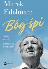 Okładka książki Marek Edelman: Bóg śpi Witold Bereś,Krzysztof Burnetko,Marek Edelman