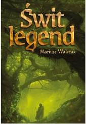 Okładka książki Świt legend Mariusz Walczak