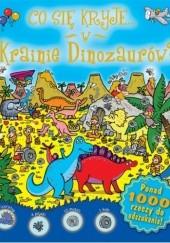 Okładka książki Co się kryje w Krainie Dinozaurów?
