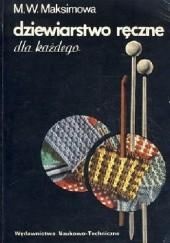 Okładka książki Dziewiarstwo ręczne dla każdego Margarita Wasilijewna Maksimowa