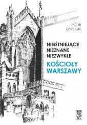 Okładka książki Nieistniejące nieznane niezwykle kościoły Warszawy Piotr Otrębski