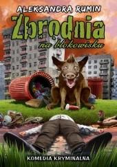 Okładka książki Zbrodnia na blokowisku Aleksandra Rumin
