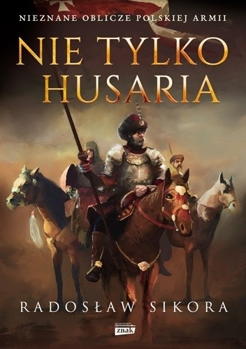 Okładka książki Nie tylko husaria Radosław Sikora