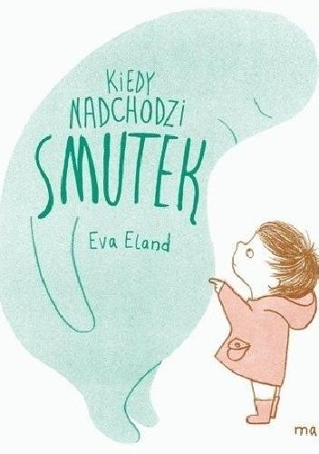 Okładka książki Kiedy nadchodzi smutek Eva Eland