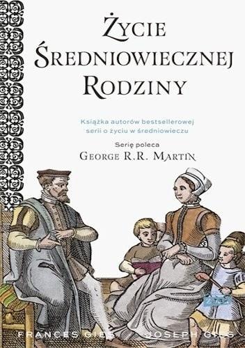 Okładka książki Życie średniowiecznej rodziny Frances Gies,Joseph Gies