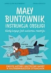 Okładka książki Mały buntownik. Instrukcja obsługi. Anne- Claire Kleindienst,Lynda Corazza