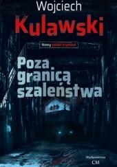 Okładka książki Poza granicą szaleństwa Wojciech Kulawski