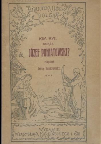 Okładka książki Kim był książę Józef Poniatowski? Jerzy Bandrowski