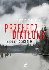 Okładka książki Przełęcz Diatłowa. Tajemnica dziewięciorga Anna Matwiejewa