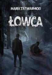 Okładka książki Łowca Marek Zatwarnicki