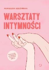 Okładka książki Warsztaty intymności Agnieszka Szeżyńska